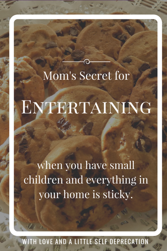 You can still entertain at your home when you have small children and everything is sticky. Just need some creativity, and chocolate chips.