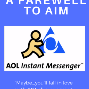 A Farewell to AIM: Thanks for the Memories, AOL InstantMessenger!