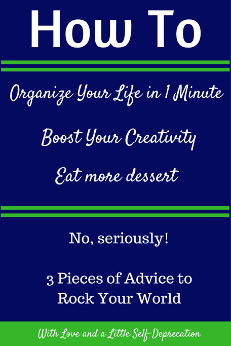 The 1 Minute Rule for Organizing Your Life, Using Boredom to Boost Creativity, and Cutting Sugar to Save Room for Dessert!